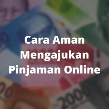 Cara Aman Mengajukan Pinjaman Online