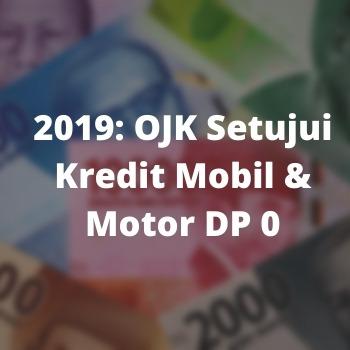 2019: OJK Setujui Kredit Mobil & Motor DP 0
