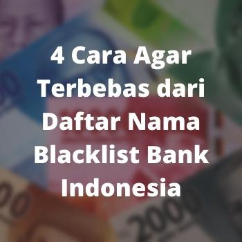4 Cara Agar Terbebas dari Daftar Nama Blacklist Bank Indonesia