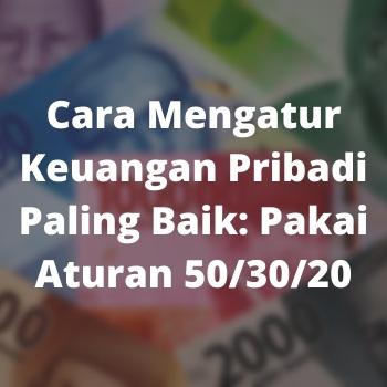 Cara Mengatur Keuangan Pribadi Paling Baik: Pakai Aturan 50/30/20