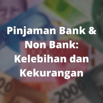 Pinjaman Bank & Non Bank: Kelebihan dan Kekurangan