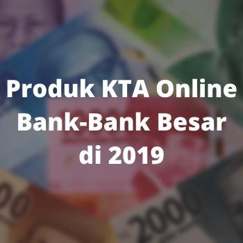 Produk KTA Online Bank-Bank Besar di 2019