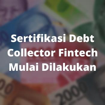 Sertifikasi Debt Collector Fintech Mulai Dilakukan